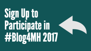 "Image is a teal background with words in white ""sign up to participate in #Blog4MH 2017"" with a white arrow pointing towards the words"
